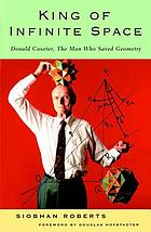 King of infinte space : Donald Coxeter, the mand who saved geometry