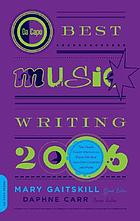 Da Capo best music writing 2006 : the year's finest writing on rock, hip-hop, jazz, pop, country, and more