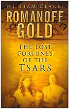 Romanoff gold : the lost fortune of the tsars