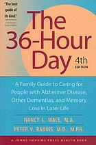 The 36-hour day : a family guide to caring for people with Alzheimer disease, other dementias, and memory loss in later life