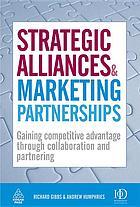 Strategic alliances & marketing partnerships gaining competitive advantage through collaboration and partnering