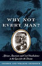 Why not every man? : African Americans and civil disobedience in the quest for the dream