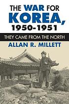 The war for Korea, 1950-1951 : they came from the north