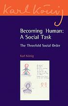 Becoming human : a social task : the threefold social order