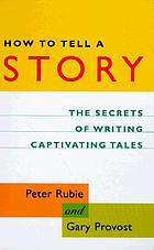 How to tell a story : the secrets of writing captivating tales