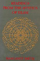 Readings from the mystics of Islam; translations from the Arabic and Persian, together with a short account of the history and doctrines of Ṣūfism and brief biographical notes on each Ṣūfī writer