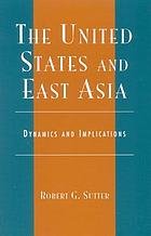 The United States and East Asia : dynamics and implications