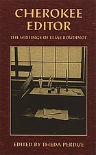 Cherokee editor, the writings of Elias Boudinot