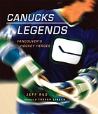 Canucks legends : Vancouver's hockey heroes