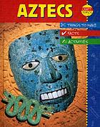 Aztecs : facts, things to make, activities