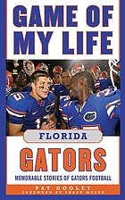 Game of my life Florida Gators : memorable stories of Gators football