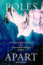 Poles apart : the Admiral Richard E. Byrd and Colonel Bernt Balchen odyssey
