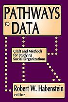 Pathways to data : field methods for studying ongoing social organizations