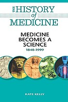 Medicine becomes a science : 1840-1999