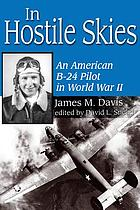 In hostile skies an American B-24 pilot in World War IIIn hostile skies an American B-24 pilot in World War II