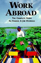 Work abroad : the complete guide to finding a job overseas