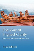 The way of highest clarity : nature, vision and revelation in medieval China
