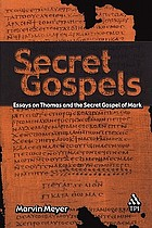 Secret Gospels : essays on Thomas and the secret Gospel of Mark