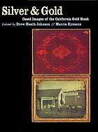 Silver &amp; gold : cased images of the California gold rush