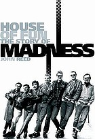 The nutty sound : the story of MadnessHouse of fun : the story of Madness