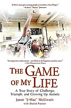 The game of my life : a true story of challenge, triumph, and growing up autistic