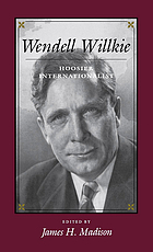 Wendell Willkie : Hoosier internationalist