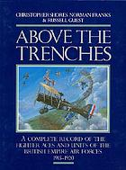 Above the trenches : a complete record of the fighter aces and units of the British Empire Air Forces 1915-1920