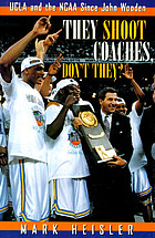 They shoot coaches, don't they? : UCLA and the NCAA since John Wooden
