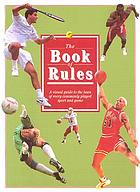 The book of rules : a visual guide to the laws of every commonly played sport and game