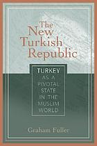 The new Turkish republic : Turkey as a pivotal state in the Muslim world