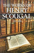 The works of the Rev. Henry Scougal : containing The life of God in the soul of man, with nine other sermons on important subjects, private reflections and occasional meditations, essays, moral and divine, a funeral sermon preached for Henry Scougal
