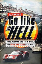 Go like hell : Ford, Ferrari, and their battle for speed and glory at Le Mans