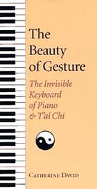 The beauty of gesture : the invisible keyboard of piano and t'ai chi