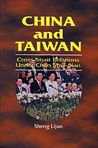 China and Taiwan : cross-strait relations under Chen Sui-bian