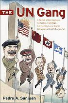 The UN gang : a memoir of incompetence, corruption, espionage, anti-semitism, and Islamic extremism at the UN Secretariat