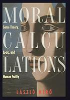 Moral calculations : game theory, logic, and human frailtyThe diversity of sameness