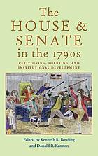 The House and Senate in the 1790s : petitioning, lobbying, and institutional development