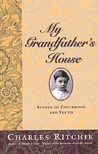 My grandfather's house : scenes of childhood and youth