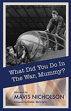 What did you do in the war, Mummy? : women in World War II