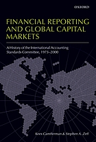 Financial reporting and global capital markets : a history of the International Accounting Standards Committee, 1973-2000