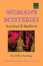 Woman's mysteries : ancient and modern