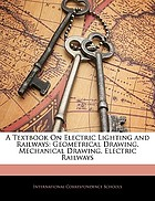 A textbook on electric lighting and railways : electric lighting, interior wiring