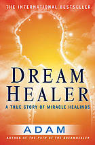 DreamHealer : a true story of miracle healings