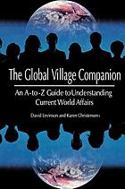 The global village companion : an A to Z guide to understanding current world affairs