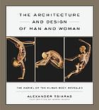 The architecture and design of man and woman : the marvel of the human body, revealed