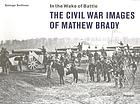 In the wake of battle : the Civil War images of Mathew Brady