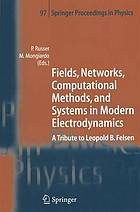 Fields, networks, computational methods, and systems in modern electrodynamics : a tribute to Leopold B. Felsen