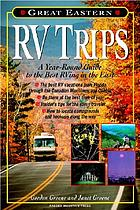 Great eastern RV trips : a year-round guide to the best RVing in the East
