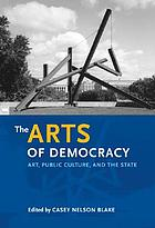 The arts of democracy : art, public culture, and the state