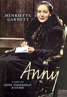 Anny : a life of Anne Isabella Thackeray Ritchie